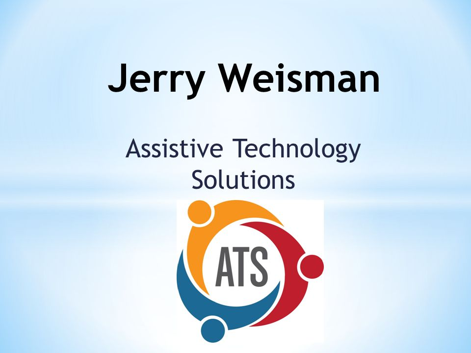 Assistive Technology Solutions Jerry Weisman