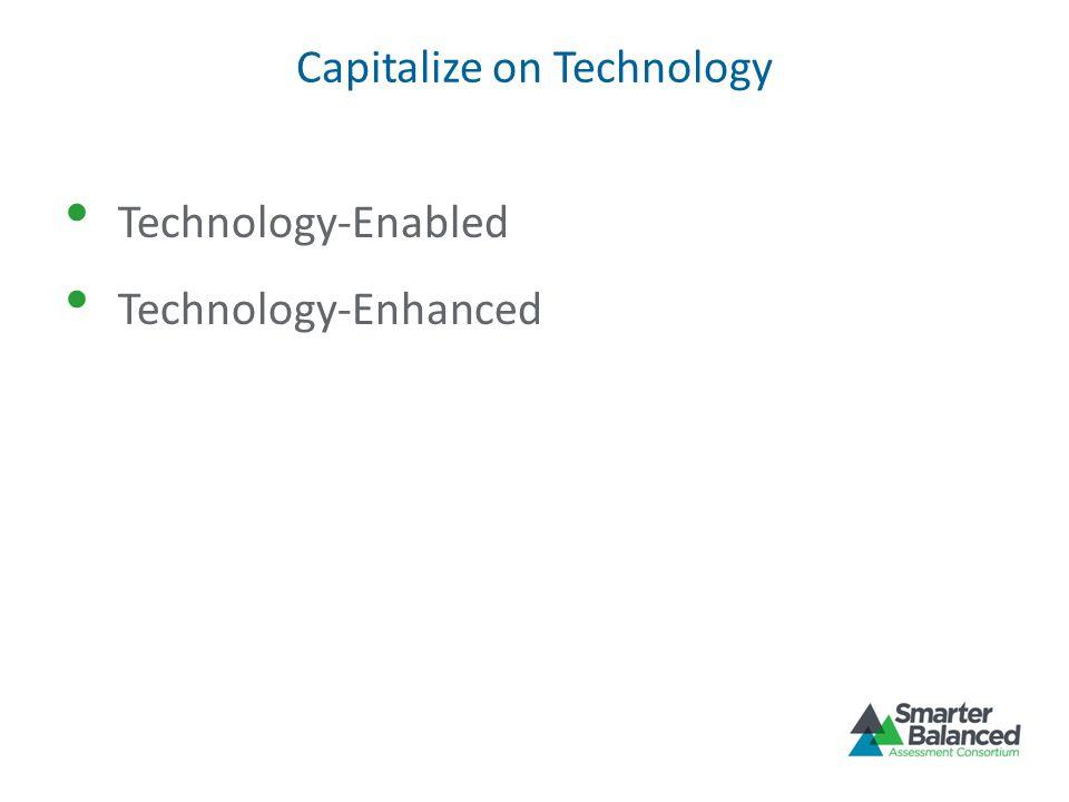 Capitalize on Technology Technology-Enabled Technology-Enhanced