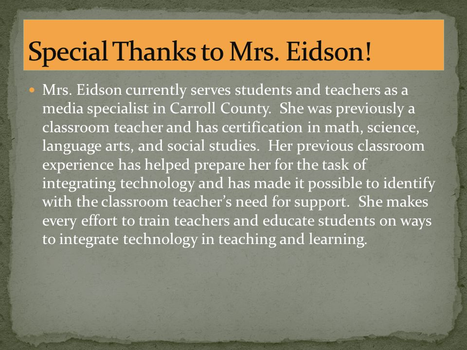 Mrs. Eidson currently serves students and teachers as a media specialist in Carroll County.