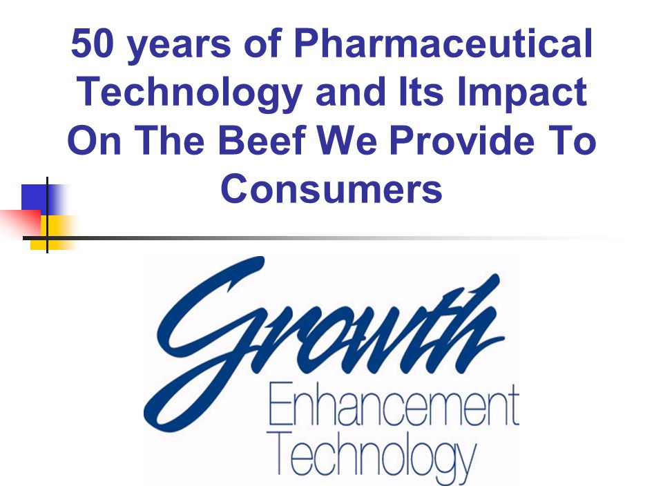50 years of Pharmaceutical Technology and Its Impact On The Beef We Provide To Consumers