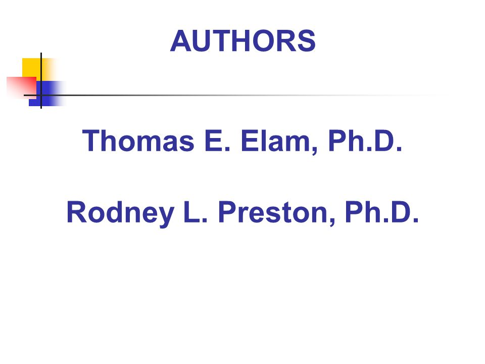 Thomas E. Elam, Ph.D. Rodney L. Preston, Ph.D. AUTHORS