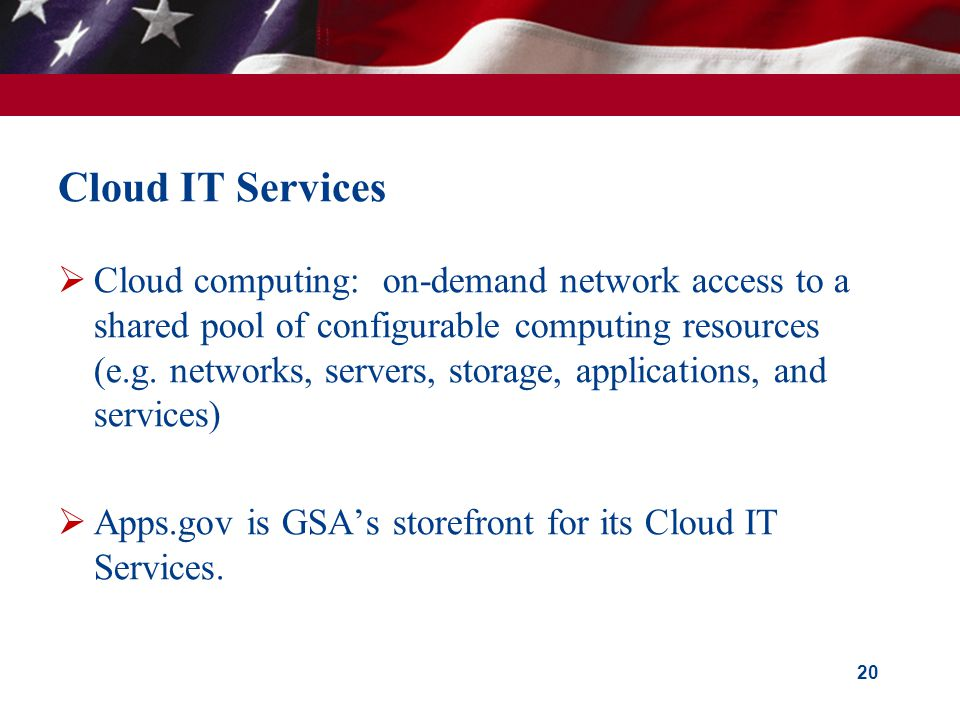 Cloud IT Services Cloud computing: on-demand network access to a shared pool of configurable computing resources (e.g.