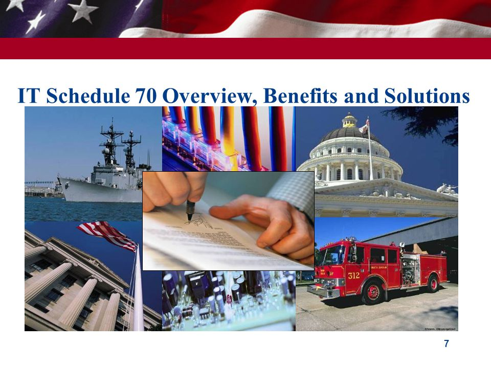 IT Schedule 70 Overview, Benefits and Solutions 7