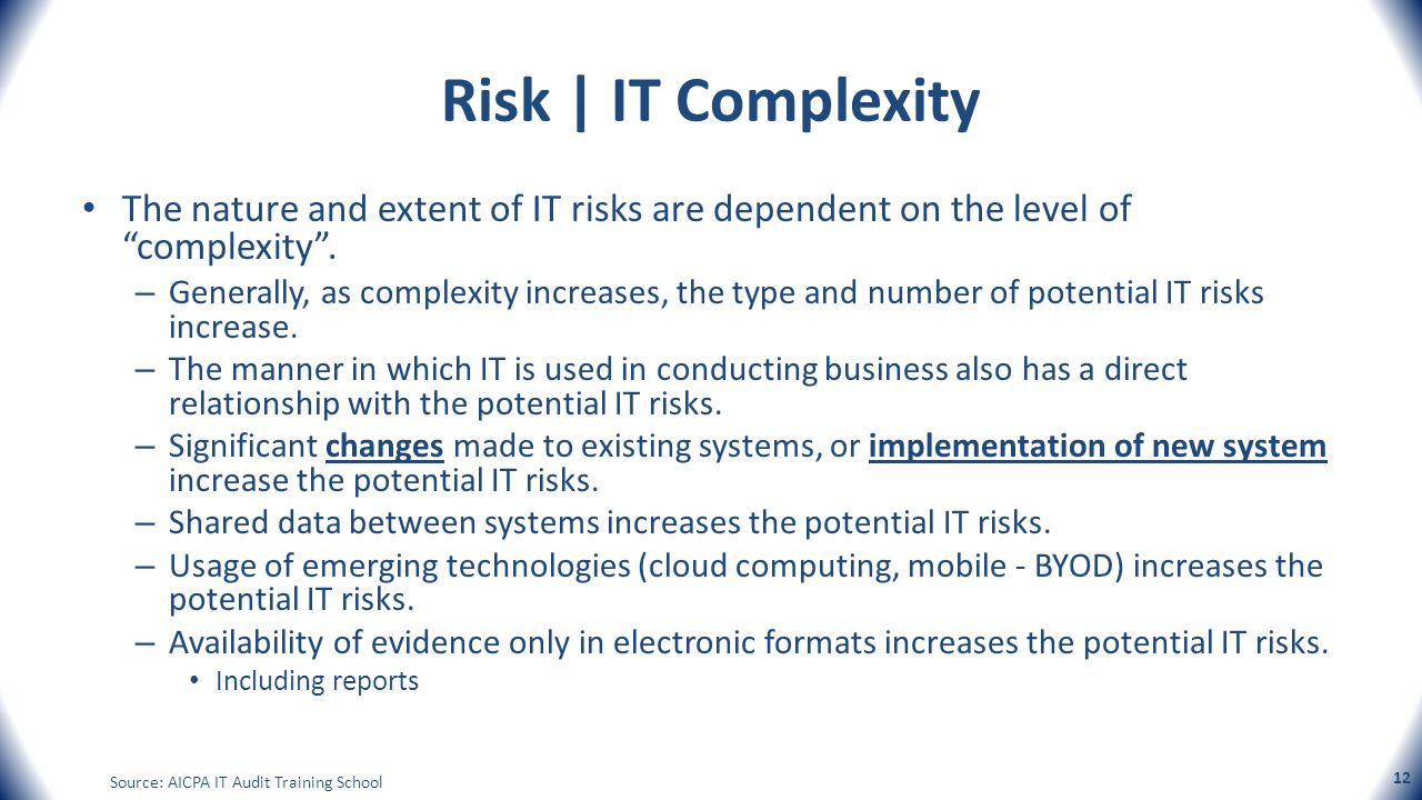 Risk | IT Complexity The nature and extent of IT risks are dependent on the level of complexity. – Generally, as complexity increases, the type and nu
