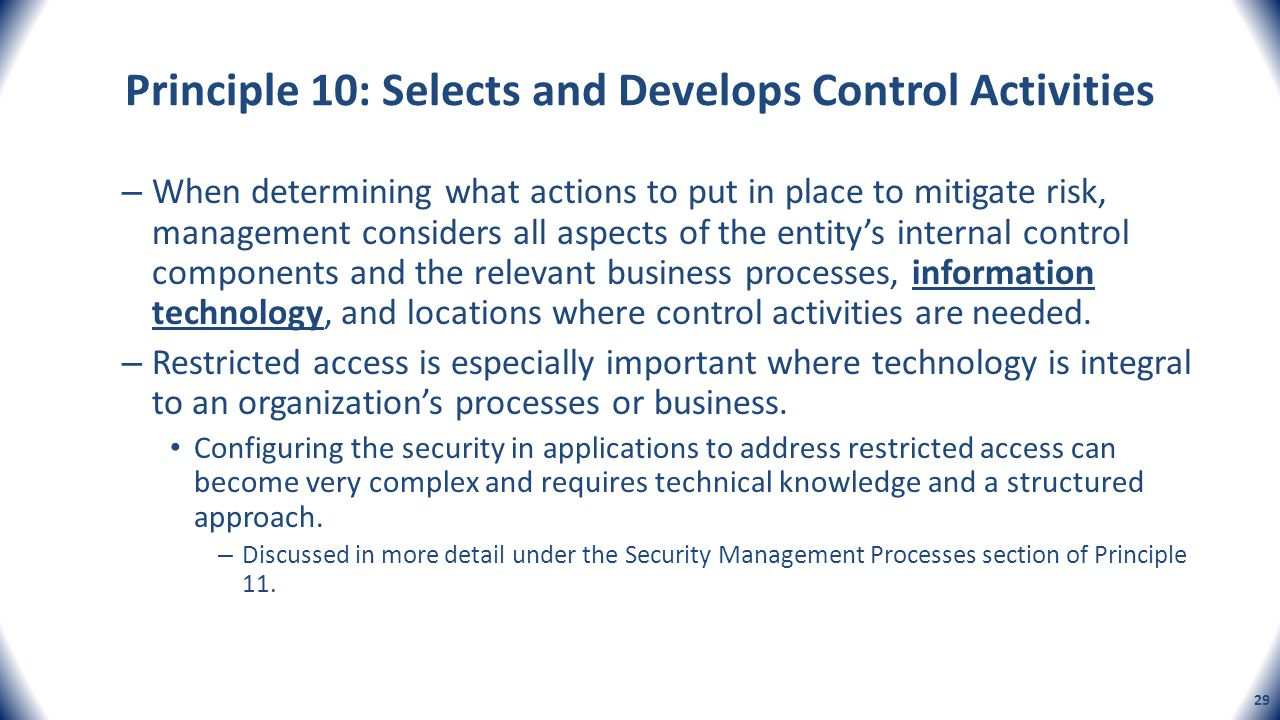 Principle 10: Selects and Develops Control Activities – When determining what actions to put in place to mitigate risk, management considers all aspec
