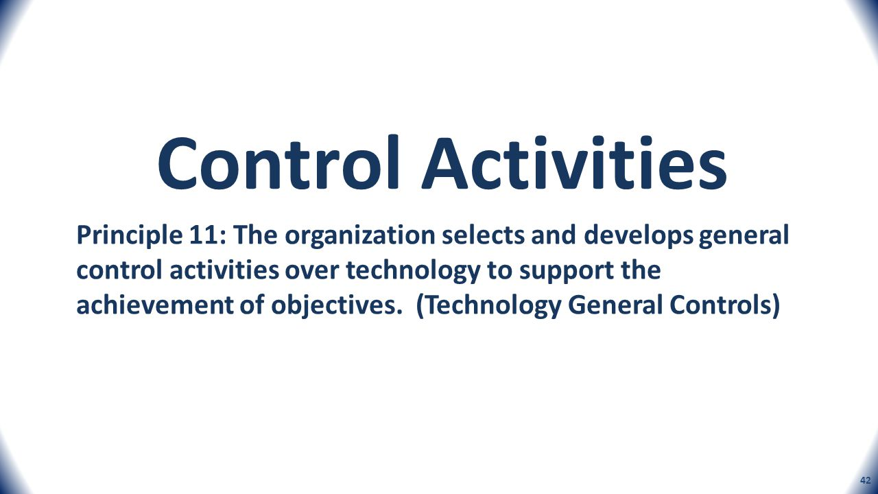 Principle 11: The organization selects and develops general control activities over technology to support the achievement of objectives. (Technology G