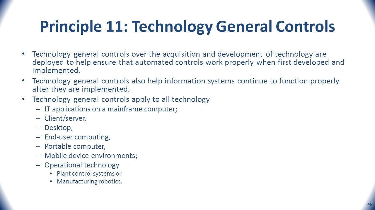 Principle 11: Technology General Controls Technology general controls over the acquisition and development of technology are deployed to help ensure t