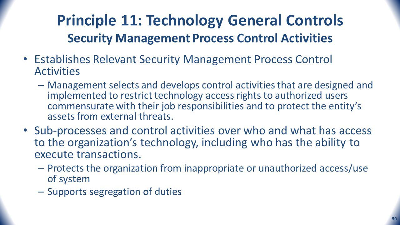 Principle 11: Technology General Controls Security Management Process Control Activities Establishes Relevant Security Management Process Control Acti