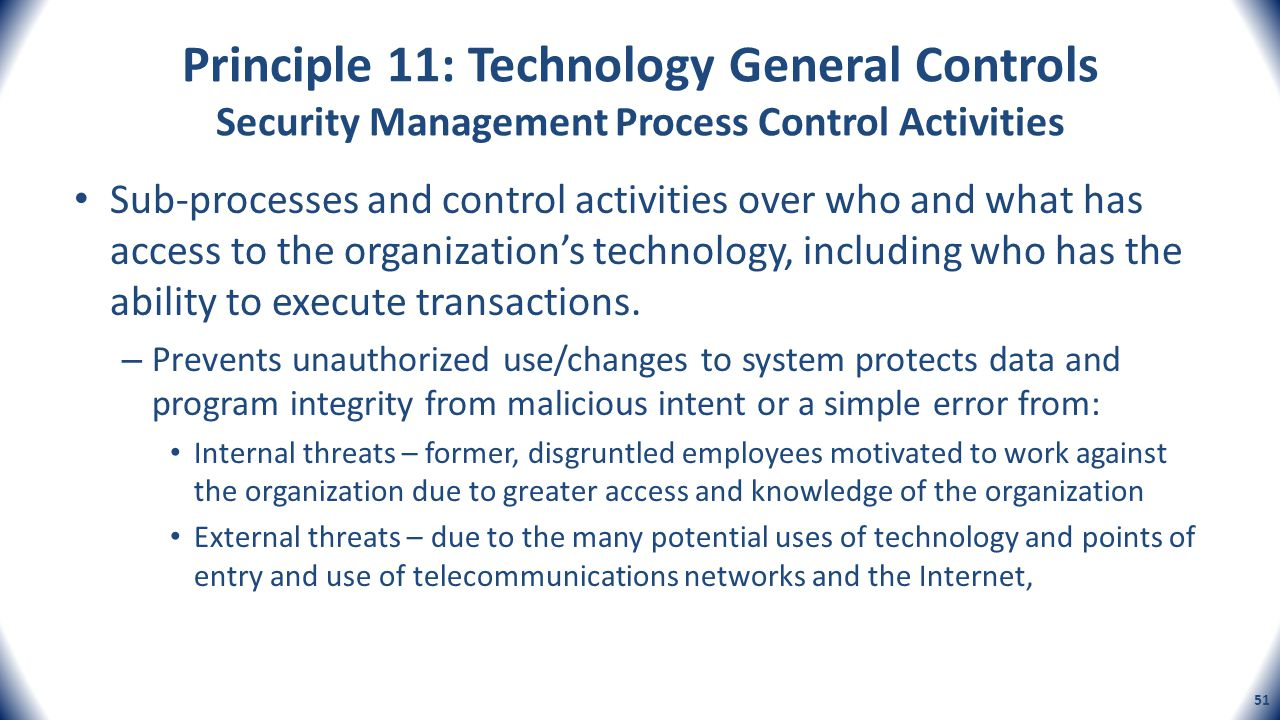 Principle 11: Technology General Controls Security Management Process Control Activities Sub-processes and control activities over who and what has ac