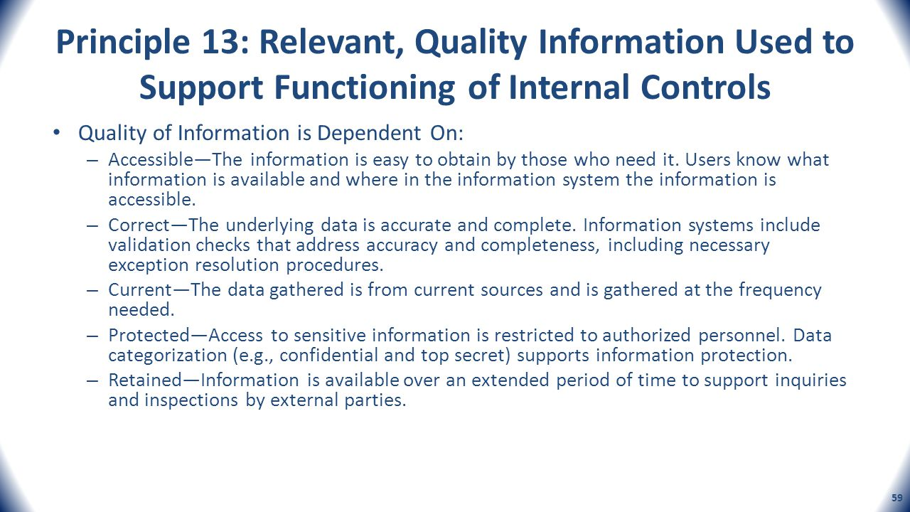 Principle 13: Relevant, Quality Information Used to Support Functioning of Internal Controls Quality of Information is Dependent On: – AccessibleThe i