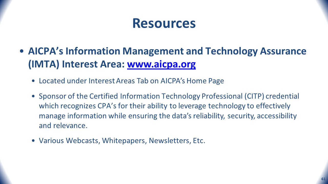 Resources AICPAs Information Management and Technology Assurance (IMTA) Interest Area: www.aicpa.orgwww.aicpa.org Located under Interest Areas Tab on
