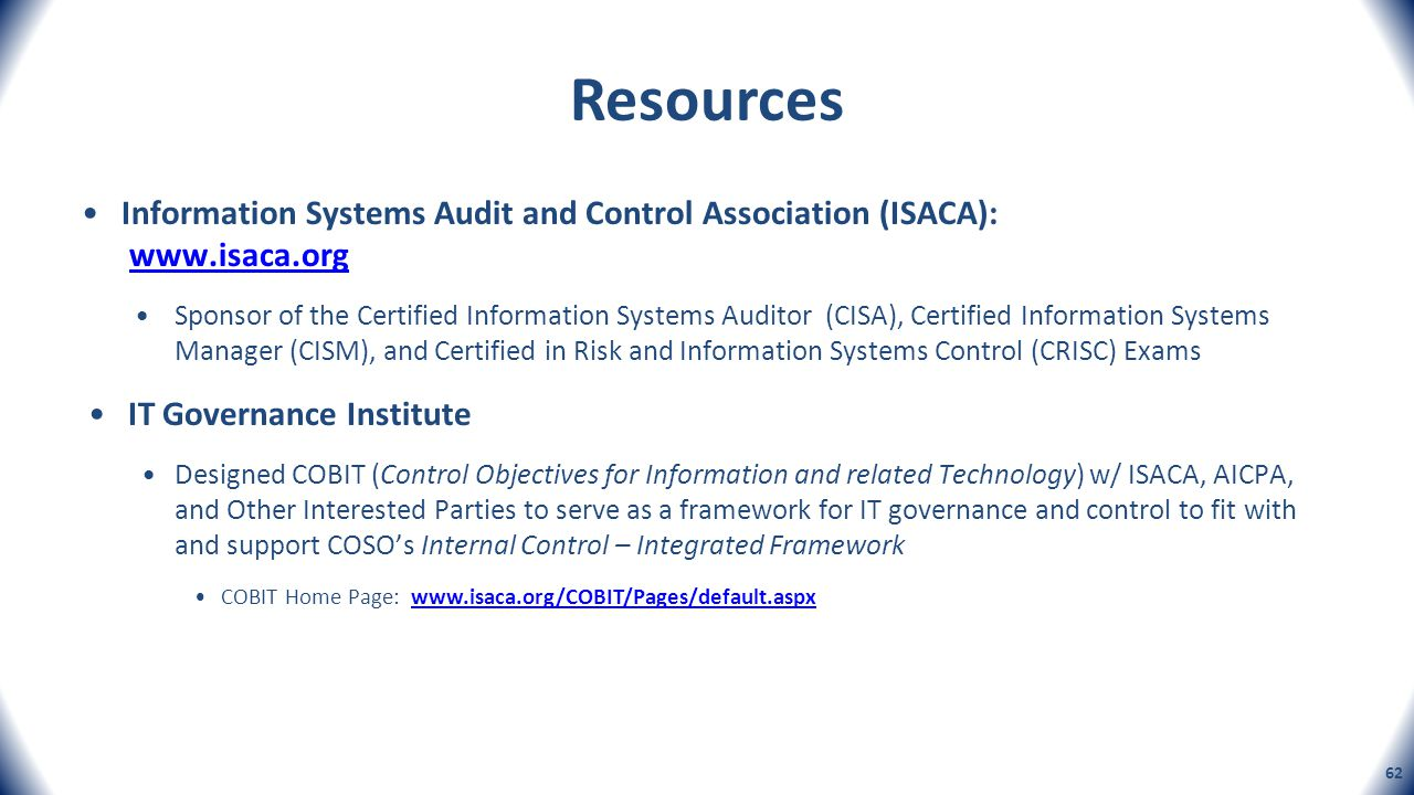 Resources Information Systems Audit and Control Association (ISACA): www.isaca.orgwww.isaca.org Sponsor of the Certified Information Systems Auditor (