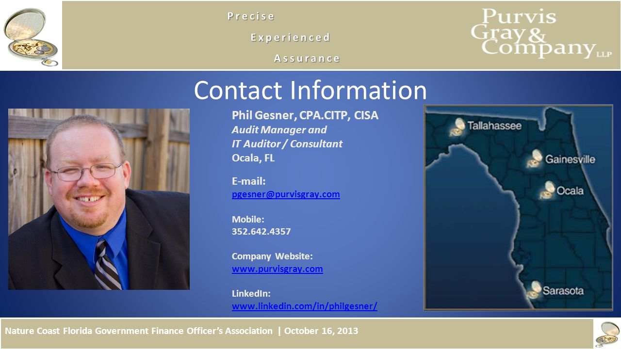 Nature Coast Florida Government Finance Officers Association | October 16, 2013 Contact Information Phil Gesner, CPA.CITP, CISA Audit Manager and IT A