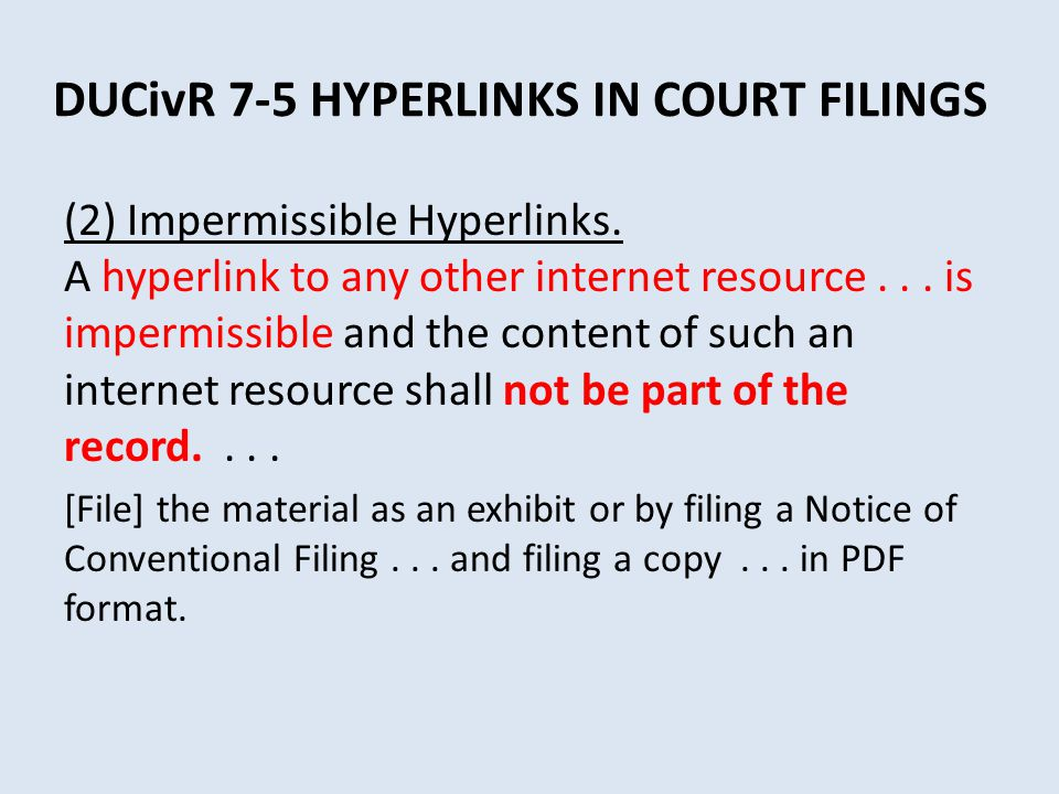 DUCivR 7-5 HYPERLINKS IN COURT FILINGS (2) Impermissible Hyperlinks. A hyperlink to any other internet resource... is impermissible and the content of
