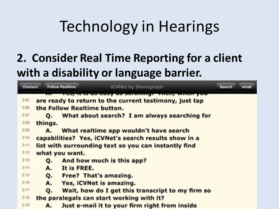 Technology in Hearings 2. Consider Real Time Reporting for a client with a disability or language barrier.