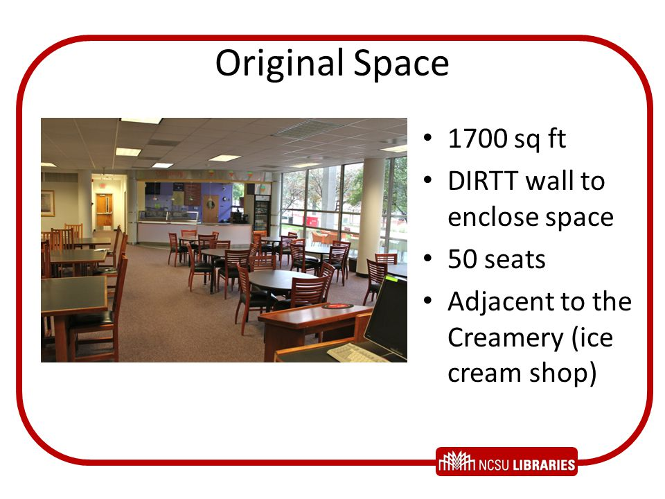 Original Space 1700 sq ft DIRTT wall to enclose space 50 seats Adjacent to the Creamery (ice cream shop)