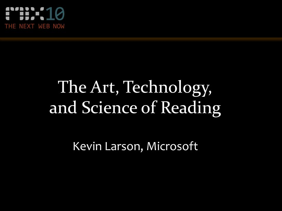 The Art, Technology, and Science of Reading Kevin Larson, Microsoft