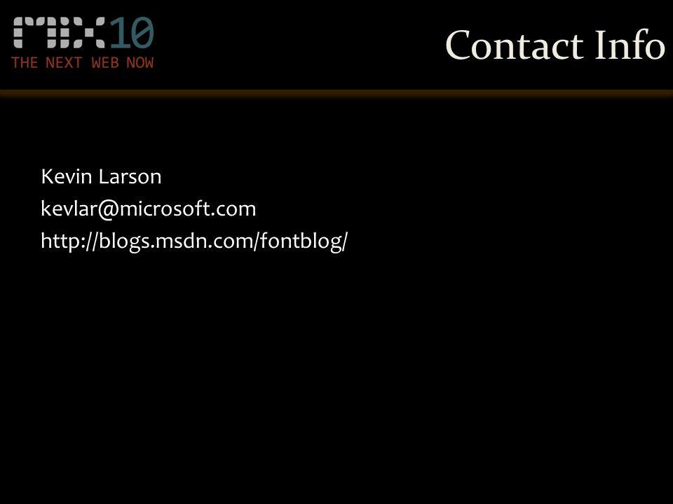 Contact Info Kevin Larson kevlar@microsoft.com http://blogs.msdn.com/fontblog/