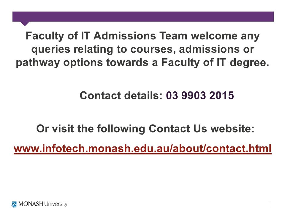 Faculty of IT Admissions Team welcome any queries relating to courses, admissions or pathway options towards a Faculty of IT degree.