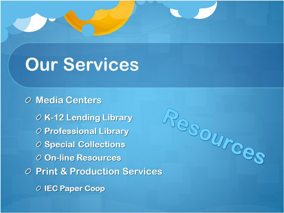 Our Services Media Centers K-12 Lending Library Professional Library Special Collections On-line Resources Print & Production Services IEC Paper Coop