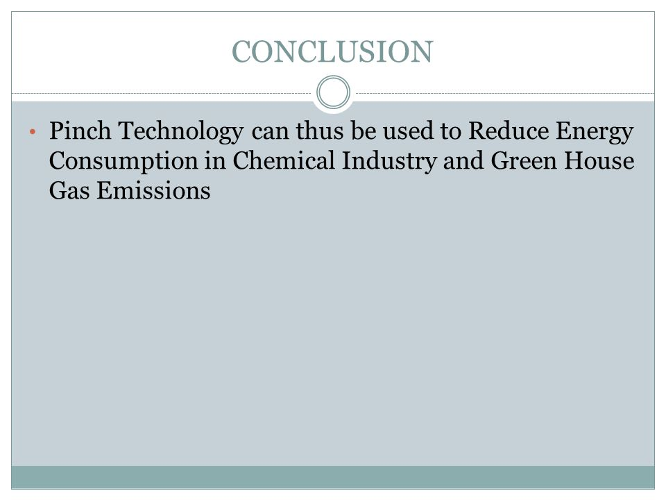 CONCLUSION Pinch Technology can thus be used to Reduce Energy Consumption in Chemical Industry and Green House Gas Emissions