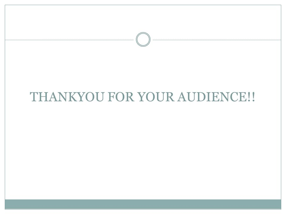 THANKYOU FOR YOUR AUDIENCE!!