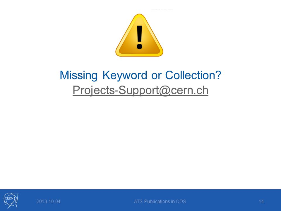 2013-10-04ATS Publications in CDS14 Missing Keyword or Collection? Projects-Support@cern.ch
