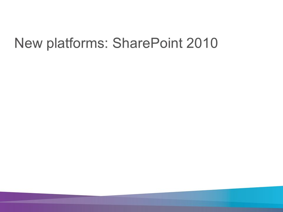 New platforms: SharePoint 2010