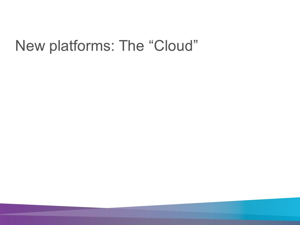 New platforms: The Cloud