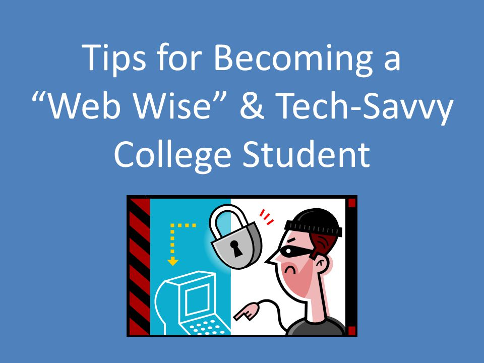 Tips for Becoming a Web Wise & Tech-Savvy College Student