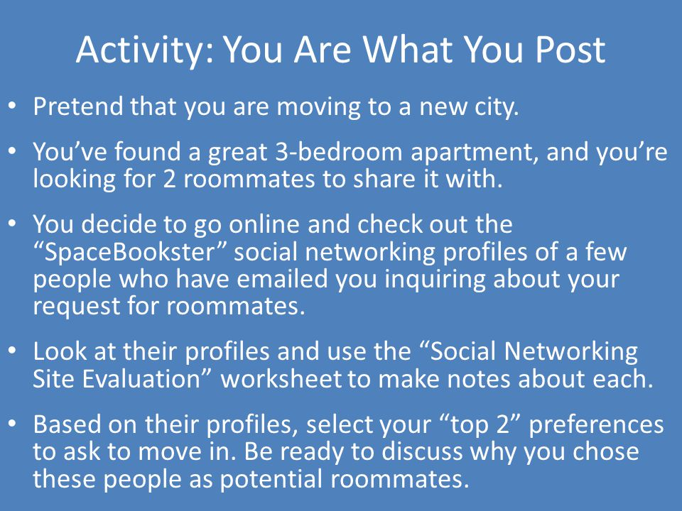 Activity: You Are What You Post Pretend that you are moving to a new city.