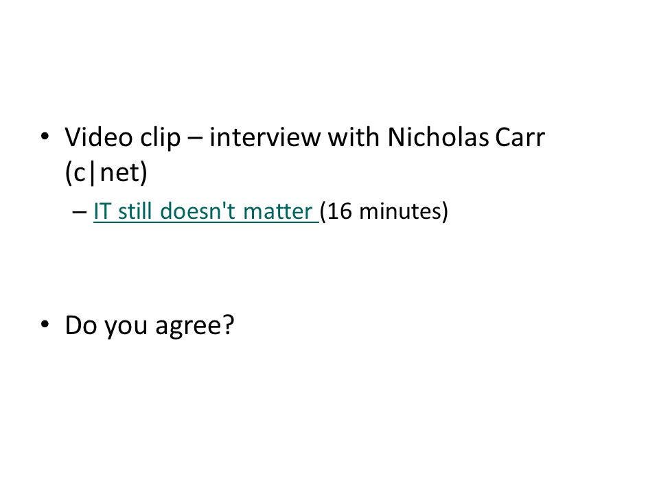 Video clip – interview with Nicholas Carr (c|net) – IT still doesn t matter (16 minutes) IT still doesn t matter Do you agree?