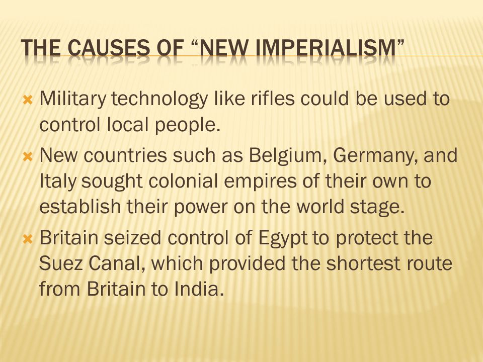 Military technology like rifles could be used to control local people. New countries such as Belgium, Germany, and Italy sought colonial empires of th