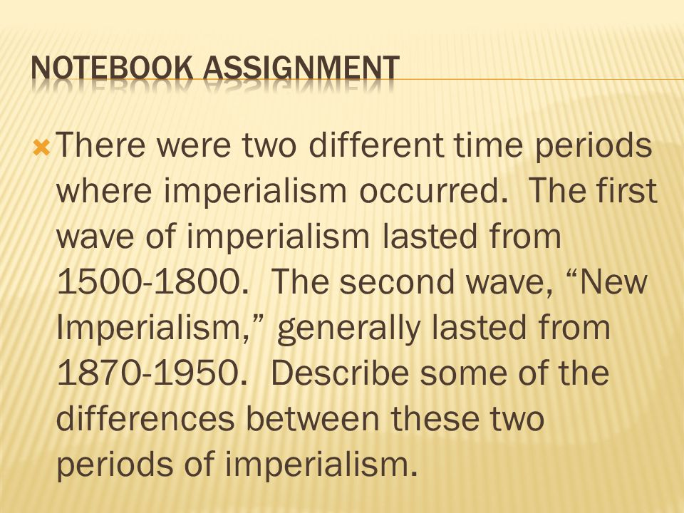 There were two different time periods where imperialism occurred. The first wave of imperialism lasted from 1500-1800. The second wave, New Imperialis