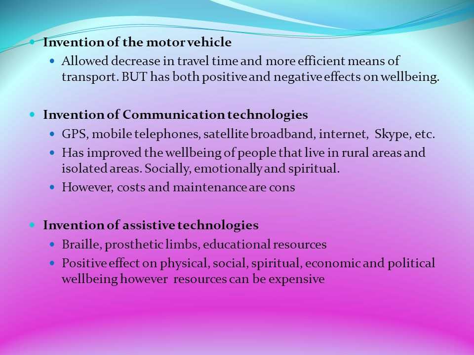 Invention of the motor vehicle Allowed decrease in travel time and more efficient means of transport. BUT has both positive and negative effects on we