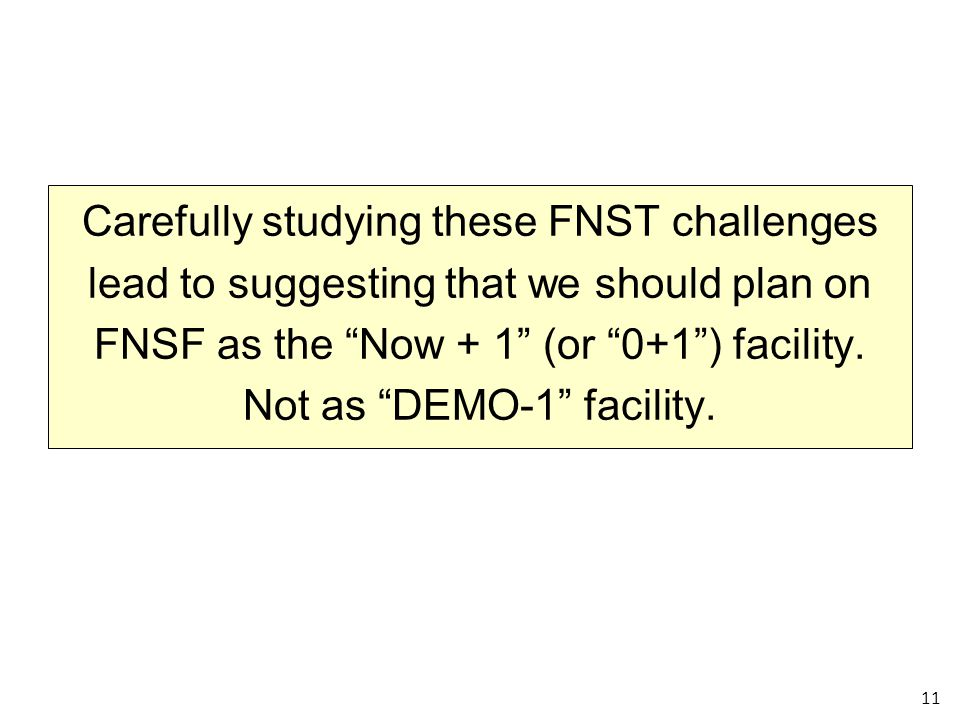 Carefully studying these FNST challenges lead to suggesting that we should plan on FNSF as the Now + 1 (or 0+1) facility.