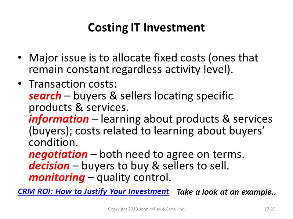 Costing IT Investment Major issue is to allocate fixed costs (ones that remain constant regardless activity level). Transaction costs: search – buyers
