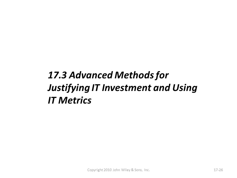 Copyright 2010 John Wiley & Sons, Inc.17-26 17.3 Advanced Methods for Justifying IT Investment and Using IT Metrics