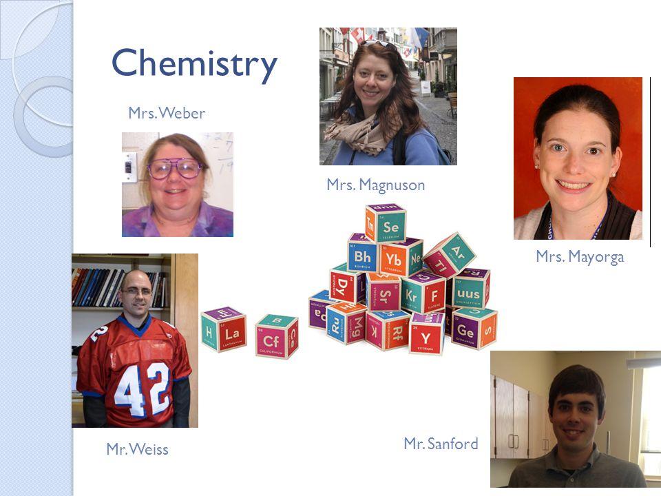 Chemistry Mrs. Weber Mr. Weiss Mrs. Magnuson Mrs. Mayorga Mr. Sanford