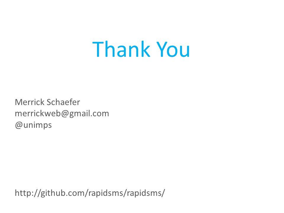 Thank You Merrick Schaefer merrickweb@gmail.com @unimps http://github.com/rapidsms/rapidsms/
