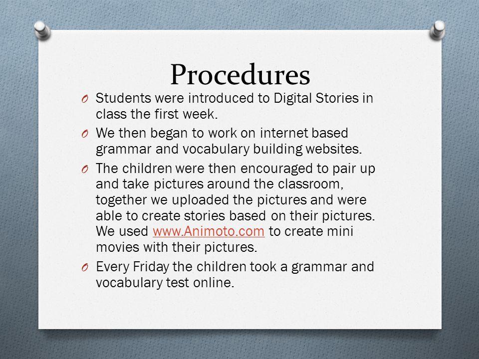 Procedures O Students were introduced to Digital Stories in class the first week. O We then began to work on internet based grammar and vocabulary bui