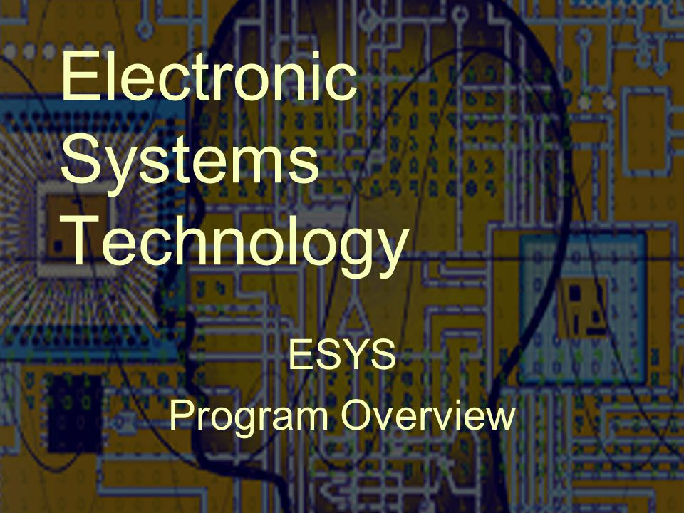 Electronic Systems Technology ESYS Program Overview