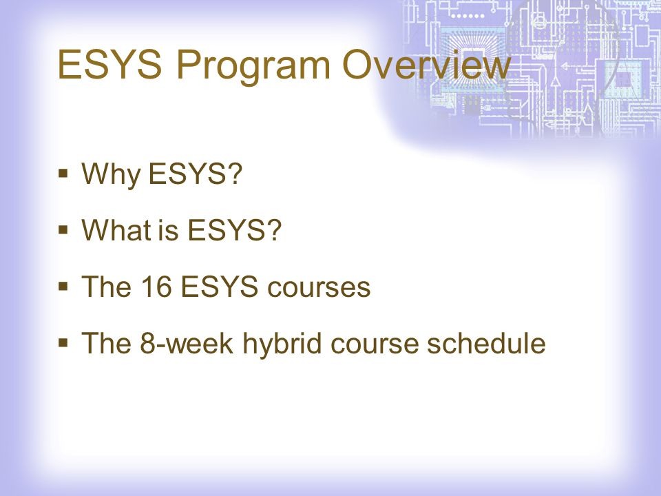 ESYS Program Overview Why ESYS What is ESYS The 16 ESYS courses The 8-week hybrid course schedule