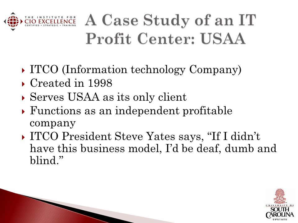 ITCO (Information technology Company) Created in 1998 Serves USAA as its only client Functions as an independent profitable company ITCO President Ste