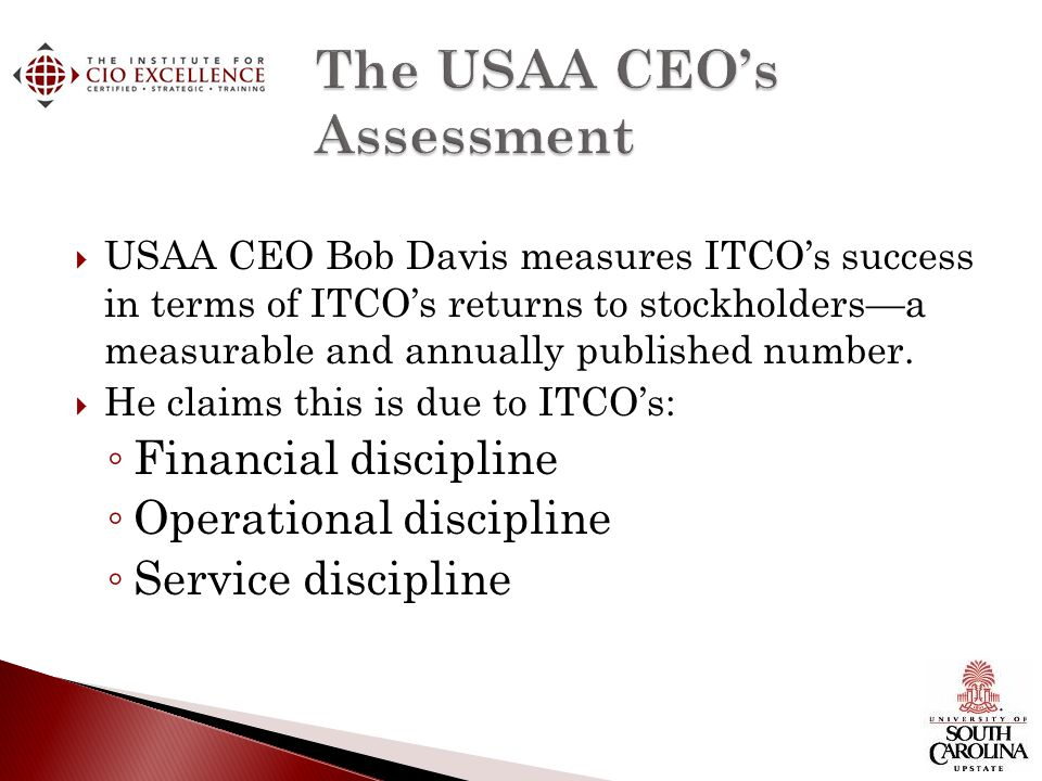 USAA CEO Bob Davis measures ITCOs success in terms of ITCOs returns to stockholdersa measurable and annually published number. He claims this is due t