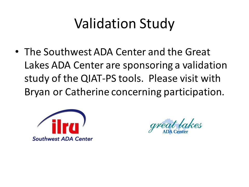 Validation Study The Southwest ADA Center and the Great Lakes ADA Center are sponsoring a validation study of the QIAT-PS tools.