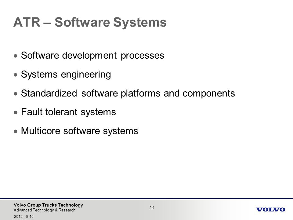 Volvo Group Trucks Technology ATR – Software Systems 13 Advanced Technology & Research 2012-10-16 Software development processes Systems engineering S