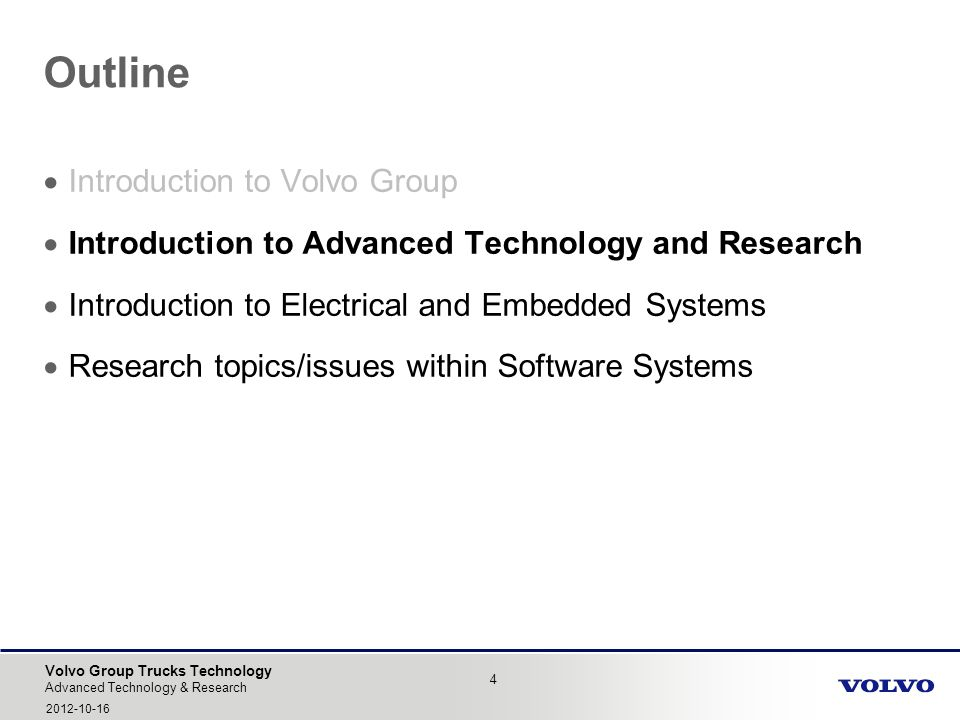Volvo Group Trucks Technology Outline 4 Advanced Technology & Research 2012-10-16 Introduction to Volvo Group Introduction to Advanced Technology and