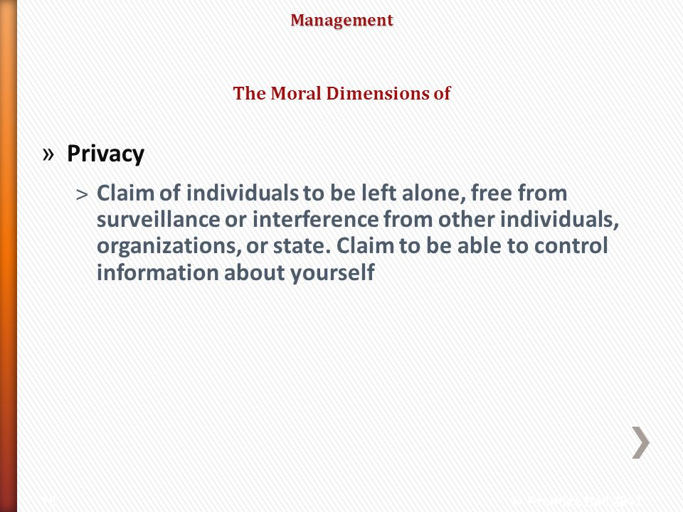 Management » Privacy ˃Claim of individuals to be left alone, free from surveillance or interference from other individuals, organizations, or state. C