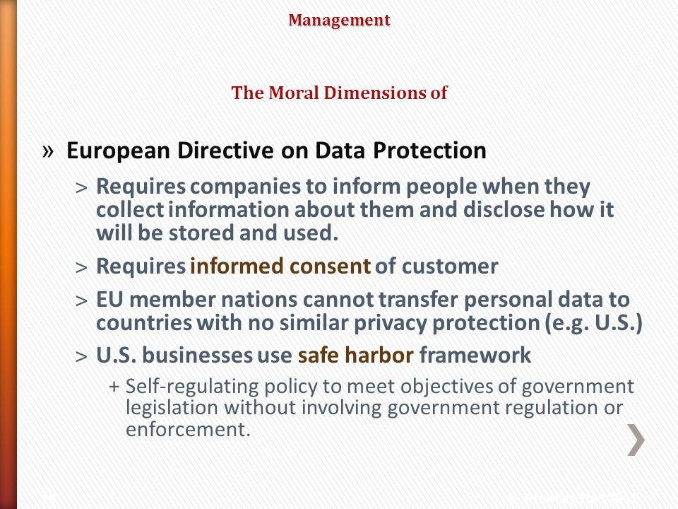 Management » European Directive on Data Protection ˃Requires companies to inform people when they collect information about them and disclose how it w